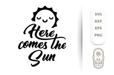 SVG Cut File: Here Comes the Sun - Sun Svg, Happy Svg, Sun Silhouette, Svg files for cricut for Kids and Love ones