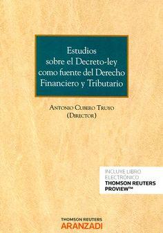 Estudios sobre Decreto-ley como fuente del Derecho financiero y tributario / Antonio M. Cubero Truyo Cizur Menor (Navarra): Thomson Reuters Aranzadi, 2016