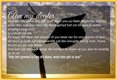 Afrikaanse Inspirerende Gedagtes & Wyshede: Aan my dogter Afrikaanse Quotes, Videos Funny, To My Daughter, Photo And Video, Image, Cocktail Recipes, Motivational, Husband, Inspirational