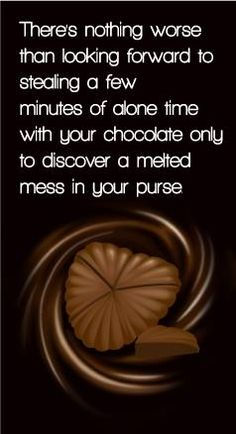 The chocolate melted in your purse! Chocolate Company, Chocolate Shop, Chocolate Coffee, Melting Chocolate, Chocolate Humor, Chocolate Quotes, Basic Food Groups, Candy Quotes, Chocolate Delight