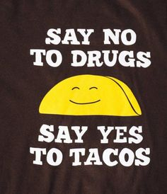 We post this though it's universally accepted that tacos cure the munchies. As RASTA Taco, you know what we're talking about. Taco Love, Lets Taco Bout It, Restaurant Signs Funny, Texas Humor, Taco Humor, Taco Shirt, Tacos And Tequila, Funny Signs, Real Talk