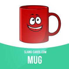 """Mug"" means face.  Example: He's got a mug that only a mother could love.  #slang #saying #sayings #phrase #phrases #expression #expressions #english #englishlanguage #learnenglish #studyenglish #language #vocabulary #dictionary #grammar #efl #esl #tesl #tefl #toefl #ielts #toeic #englishlearning #mug #face"