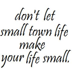 """This is the tattoo design/quotation I'm getting. Cannot wait! """"Don't let small town life make your life small."""" - Chris Colfer"""