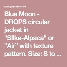 """Blue Moon - DROPS circular jacket in """"SIlke-Alpaca"""" or """"Air"""" with texture pattern. Size: S to XXXL - Free pattern by DROPS Design"""
