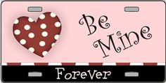 Be Mine Forever Valentine License Plate  <3