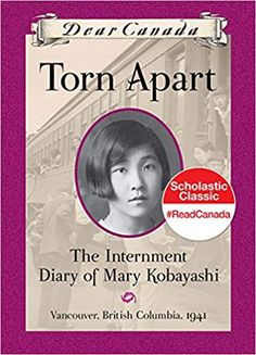 Dear Canada: Torn Apart: The Internment Diary of Mary Kobayashi, Vancouver, British Columbia, 1941 by Susan Aihoshi IRC & HAM PZ 7 Tor 2012 I Love Books, Books To Read, My Books, Canadian History, American History, Teaching History, History Education, Historical Fiction, History Books