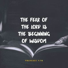 """""""The fear of the Lord is the beginning of wisdom, And the knowledge of the Holy One is understanding. Pr 9:10 NKJV http://bible.com/114/pro.9.10.NKJV"""
