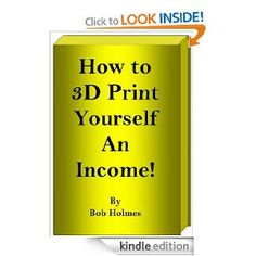 How to 3D Print Yourself an Income [Kindle Edition]