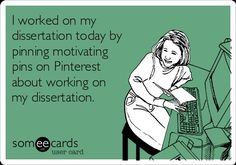 Dissertation struggles..hehehe!  So Accomplished.