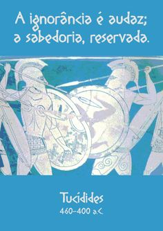 File:A ignorância é audaz; a sabedoria, reservada. Tucídides, 460-400 a.C. -pt.svg