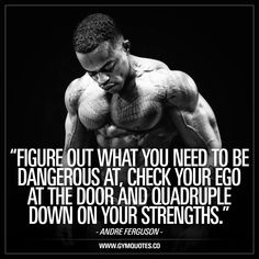 """""""Figure out what you need to be dangerous at, check your ego at the door, and quadruple down on your strengths."""" - IFBB pro Andre Ferguson. www.gymquotes.co #gymaddict #gymmotivation #fitnessmotivation #fitfam"""