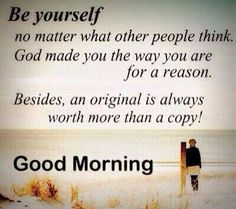 Be yourself no matter what other people think. God made you the way you are for a reason. Besides, an original is always worth more than a copy! ~ God is Heart Life Quotes Love, Daily Quotes, Great Quotes, Quotes To Live By, Funny Quotes, Inspirational Quotes, Motivational Quotes, Meaningful Quotes, Wisdom Quotes