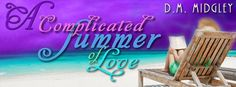 Radical Reads Book Blog: Release Blitz A Complicated Summer Of Love by DM M...