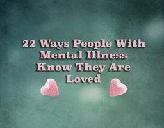 22 Ways People With Mental Illness Know They Are Loved