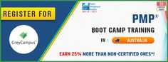 Get PMP Boot Camp Training and 35 Contact Hours Certificate in Australia this Sept'14..  The Sessions are scheduled on : 23rd, 24th, 25th and 26th Sept'14  Locations:  Sydney, Melbourne, Brisbane and Perth Click on the following link to register for the course and avail the early registration offer:  http://www.greycampus.com/project-management/pmp-boot-camp-training