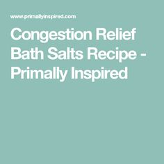 Congestion Relief Bath Salts Recipe - Primally Inspired