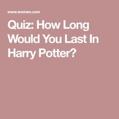 Quiz: How Long Would You Last In Harry Potter?