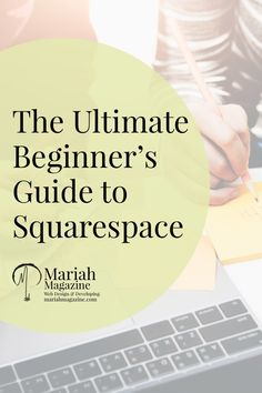New to the Squarespace platform? Check out The Ultimate Beginner's Guide to Squarespace! via @mariahmagazine