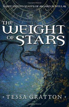 The Weight of Stars: Three United States of Asgard Novellas (The United States of Asgard): Tessa Gratton: 9781503319905: Amazon.com: Books