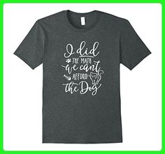 Mens I Did the Math We Can't Afford the Dog T-shirt Cute Cat Tee 2XL Dark Heather - Math science and geek shirts (*Amazon Partner-Link)