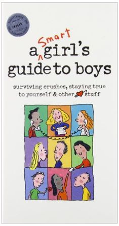 A Smart Girls Guide to Boys: Surviving Crushes, Staying True to Yourself & Other Stuff (American Girl Library) by Nancy Holyoke