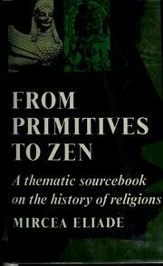 From primitives to Zen by Mircea Eliade, Harper & Row edition, in English - U. Harper Row, Open Library, Primitives, Zen, Religion, History, Books, Historia, Libros