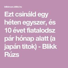 Ezt csináld egy héten egyszer, és 10 évet fiatalodsz pár hónap alatt (a japán titok) - Blikk Rúzs Helpful Hints, Hair Beauty, Japan, Diet, Health, Buddha, Varicose Veins, Useful Tips, Health Care