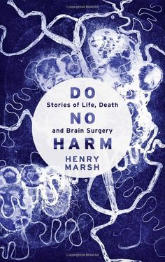 Do No Harm: Stories of Life, Death and Brain Surgery by Henry Marsh http://www.newyorker.com/magazine/2015/05/18/anatomy-of-error #Books #Medicine #Life