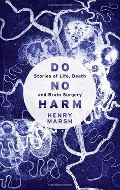 Do No Harm: Stories of Life, Death and Brain Surgery by Henry Marsh http://www.newyorker.com/magazine/2015/05/18/anatomy-of-error   #Books #Medicine #Life