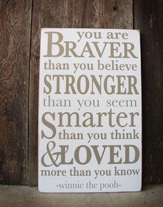 I love this quote! Custom Nursery Quote Sign- hand painted- You Are Braver Than You Believe. Winnie the Pooh. Sign Quotes, Me Quotes, Funny Quotes, Niece Quotes, Besties Quotes, Woman Quotes, Great Quotes, Quotes To Live By, Inspirational Quotes