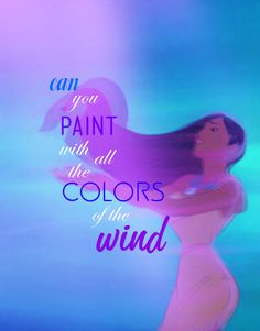 Pocahontas -- Colors of the Wind is my favorite Disney song ever.