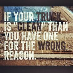"""The biggest TRUTH I have ever seen. For the dumbass city boys who spend an hour & $20 washing the """"pretty"""" truck Daddy bought for them."""