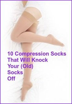 Not Your Grandmother's Support Hose: 10+ Compression Socks To Knock Your (Old) Socks Off