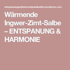 Wärmende Ingwer-Zimt-Salbe – ENTSPANUNG & HARMONIE