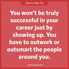 You won't be truly successful in your career just by showing up. You have to outwork or outsmart the people around you.- #Inspiration #Motivation