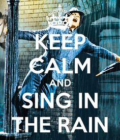i 39 m singing in the rain keep calm and pinterest the o 39 jays keep calm and rain. Black Bedroom Furniture Sets. Home Design Ideas