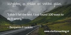 """""""I didn't fail the test. I just found 100 ways to do it wrong.""""   – Benjamin Franklin"""