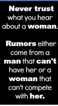 Rev. Alex Shaw Google+ shares: NEVER TRUST WHAT YOU HEAR ABOUT A WOMEN. RUMORS EITHER COME FROM A MAN THAT CAN'T HAVE HER OR A WOMAN THAT CAN'T COMPETE WITH HER.... WHO IS TALKING ABOUT YOU? IT MEANS NOTHING.. LET IT GO..