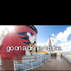 -Go On a Disney Cruise- I've been too Disney World, now it's time for cruise.
