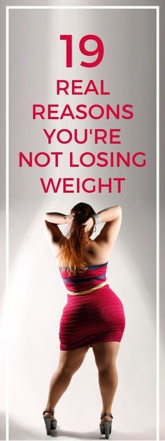 19 reasons you're not losing any weight.