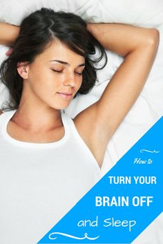 How to turn your brain off and fall asleep via @https://www.pinterest.com/bmused2/