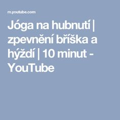 Jóga na hubnutí | zpevnění bříška a hýždí | 10 minut - YouTube Youtube, Fitness, Style, Swag, Keep Fit, Rogue Fitness