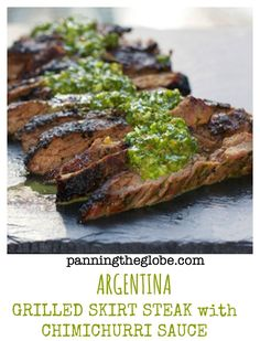 Grilled Skirt Steak with Chimichurri Sauce: a vibrant sauce of herbs, vinegar and spices to marinate and then slather on top of the steak.