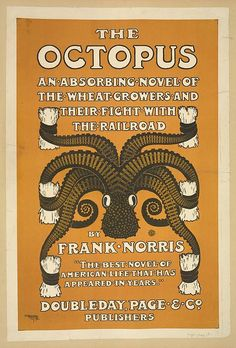The #Octopus - An Absorbing Novel of the Wheat Growers and Their Fight with the Railroad (1901)  The #Octopus: A California Story is a 1901 novel by Frank Norris and the first part of a planned but uncompleted trilogy, The Epic of Wheat. It describes the raising of wheat in California, and conflict between the wheat growers and a railway company. Norris was inspired by role of the Southern Pacific Railroad in events surrounding the Mussel Slough Tragedy. It depicts the tension ...