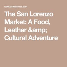 f63b579e6 Plunge into the Italian market scene by visiting Florence s most famous  outdoor and indoor market at San Lorenzo. Discover local traditions