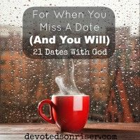 21 Dates With God: For When You Miss A Date (And You Will) This is the seventh post in the series, 21 Dates With God. {click to read}