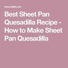 Best Sheet Pan Quesadilla Recipe - How to Make Sheet Pan Quesadilla