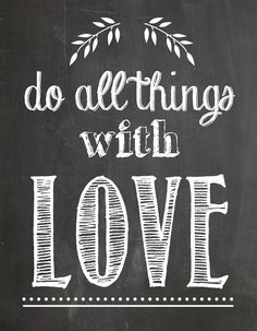 Do all things with love free chalkboard printable.