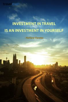 """Investment in travel is an investment in yourself."" - Matthew Karsten #travelquote"