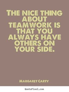 Inspirational+quotes+-+The+nice+thing+about+teamwork+is+that+you+always+have+oth… – Motivational quotes Team Quotes Teamwork, Inspirational Teamwork Quotes, Motivational Quotes For Workplace, Workplace Quotes, Positive Quotes For Work, Office Quotes, Leadership Quotes, Success Quotes, Great Team Quotes